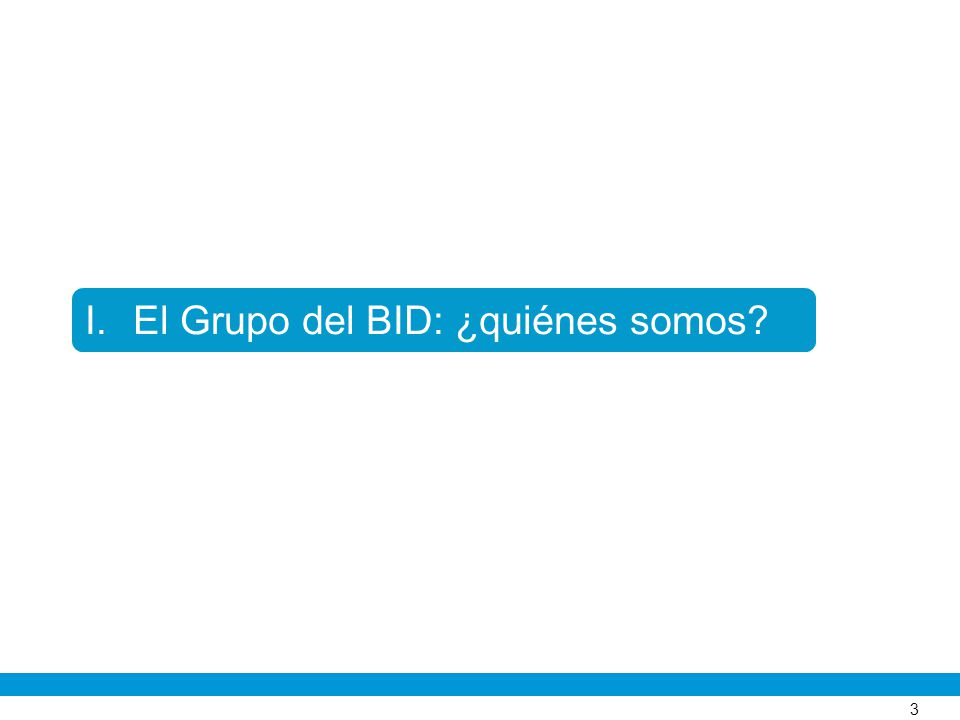 3 I.El Grupo del BID: ¿quiénes somos?