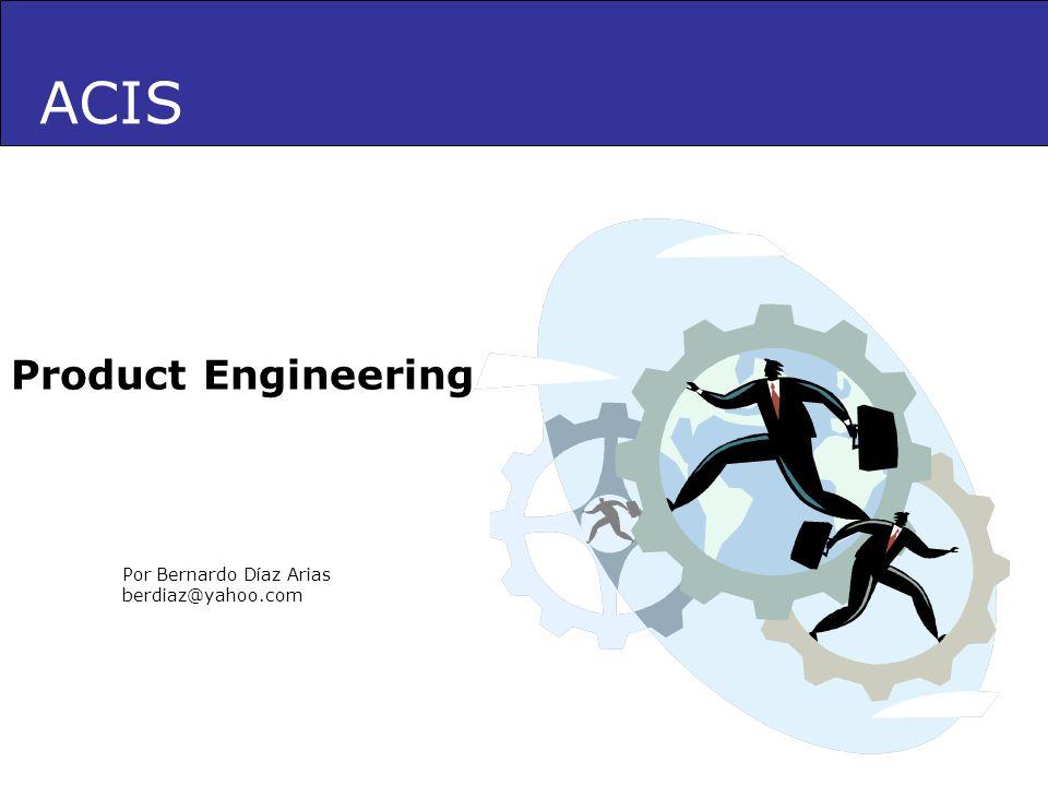 ACIS Por Bernardo Díaz Arias berdiaz@yahoo.com Product Engineering