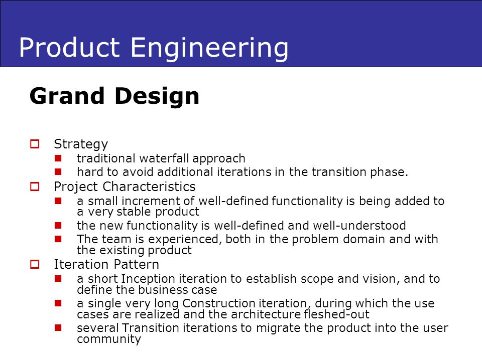 Product Engineering Grand Design Strategy traditional waterfall approach hard to avoid additional iterations in the transition phase.