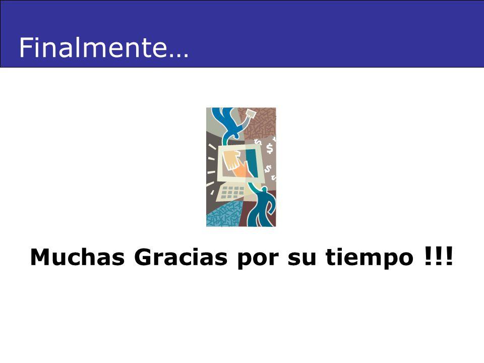 Muchas Gracias por su tiempo !!! Finalmente…