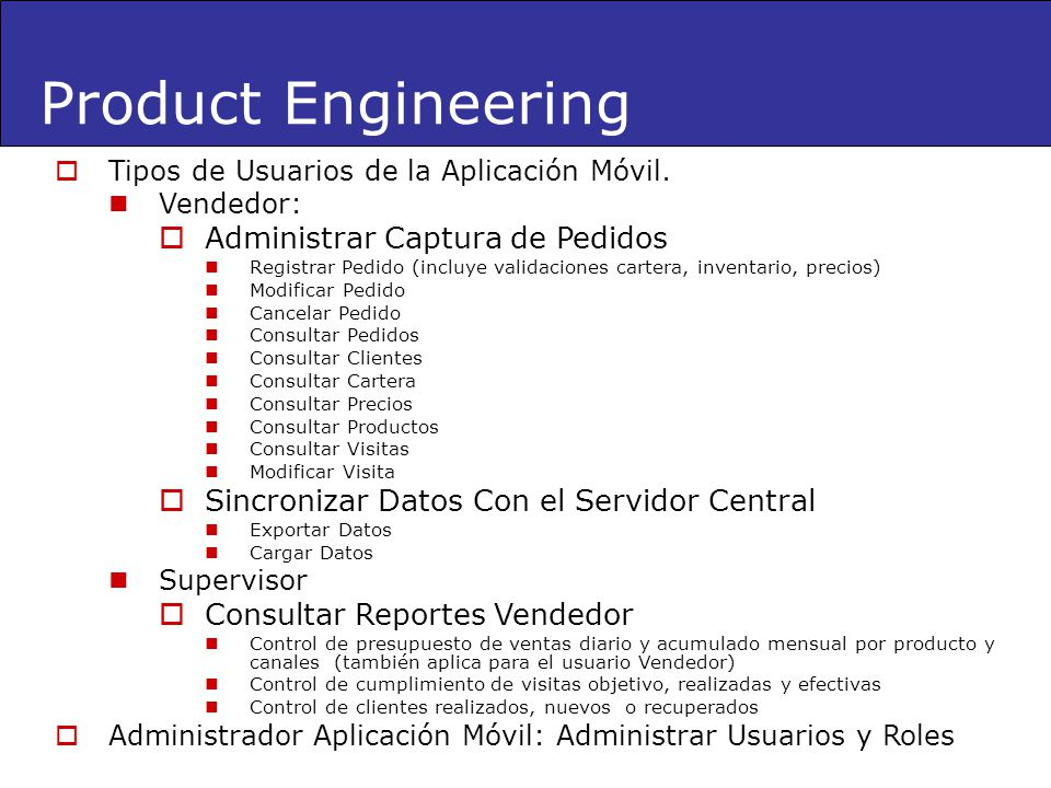 Tipos de Usuarios de la Aplicación Móvil. Vendedor: Administrar Captura de Pedidos Registrar Pedido (incluye validaciones cartera, inventario, precios