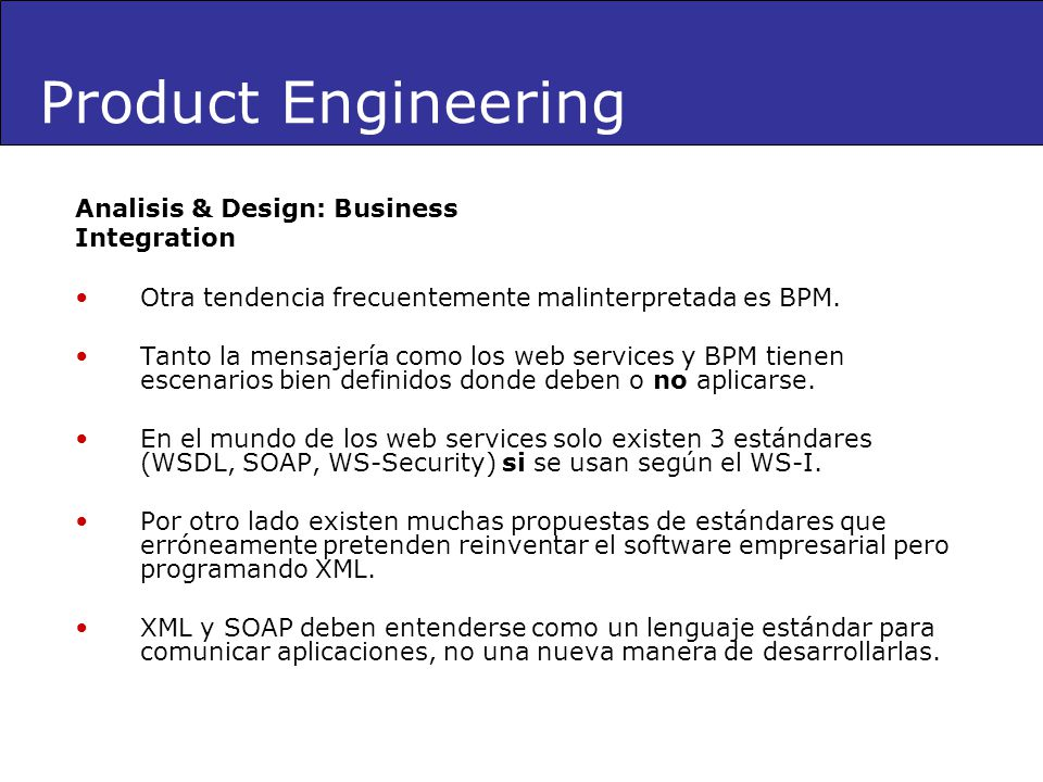 Analisis & Design: Business Integration Otra tendencia frecuentemente malinterpretada es BPM. Tanto la mensajería como los web services y BPM tienen e