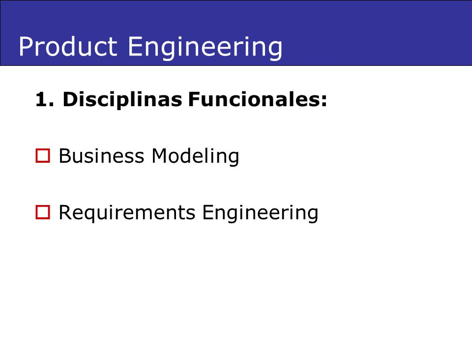 1. Disciplinas Funcionales: Business Modeling Requirements Engineering