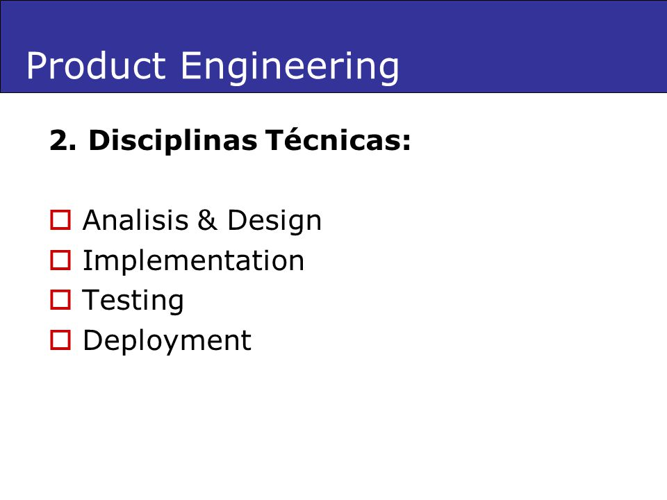 Product Engineering 2. Disciplinas Técnicas: Analisis & Design Implementation Testing Deployment
