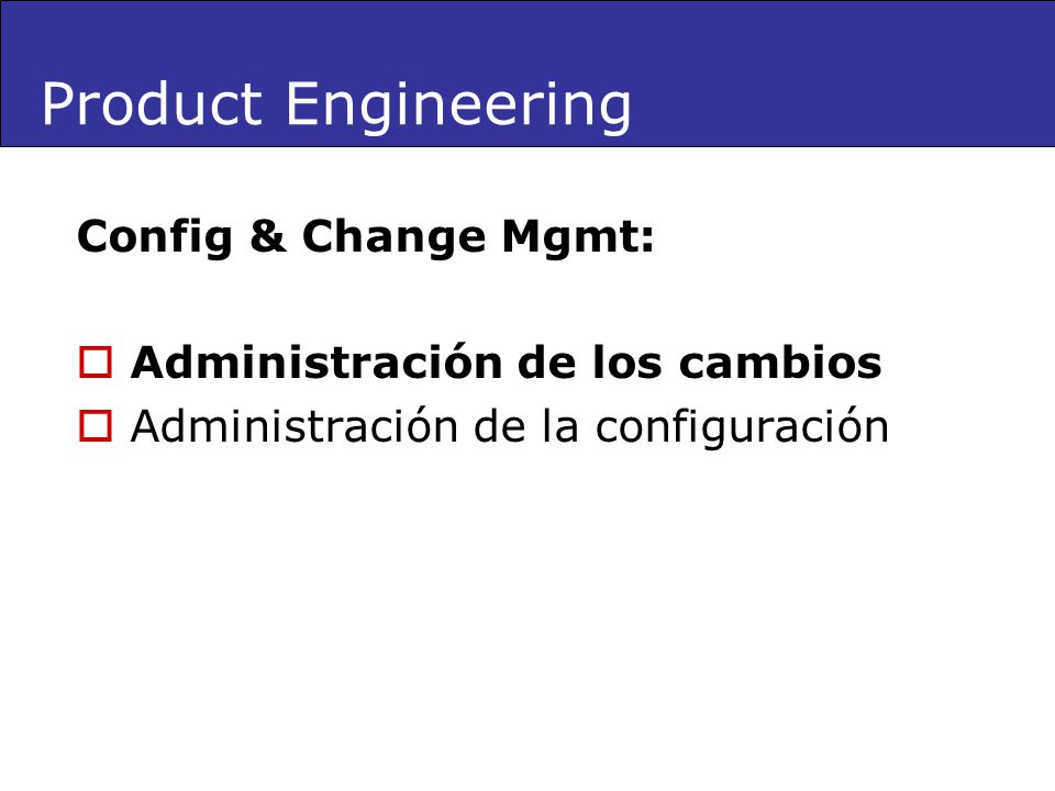 Product Engineering Config & Change Mgmt: Administración de los cambios Administración de la configuración