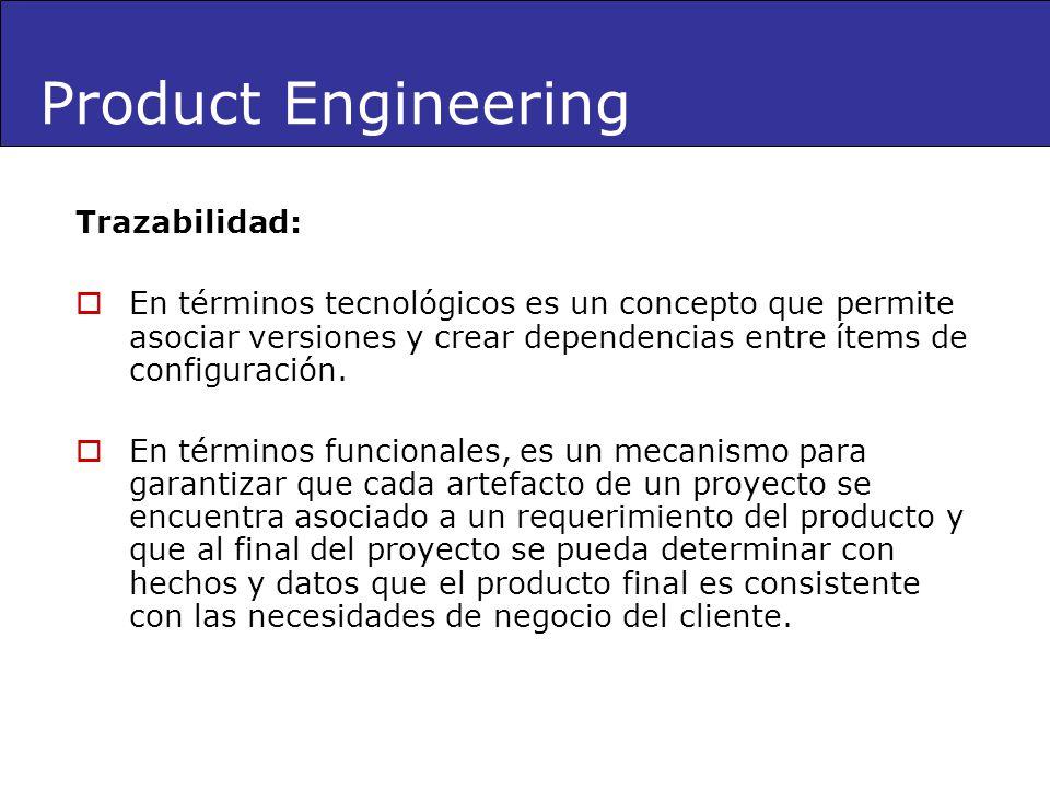 Product Engineering Trazabilidad: En términos tecnológicos es un concepto que permite asociar versiones y crear dependencias entre ítems de configurac