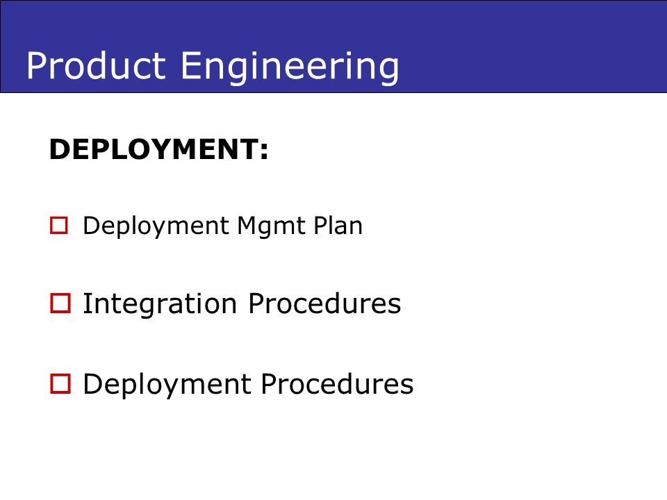 Product Engineering DEPLOYMENT: Deployment Mgmt Plan Integration Procedures Deployment Procedures