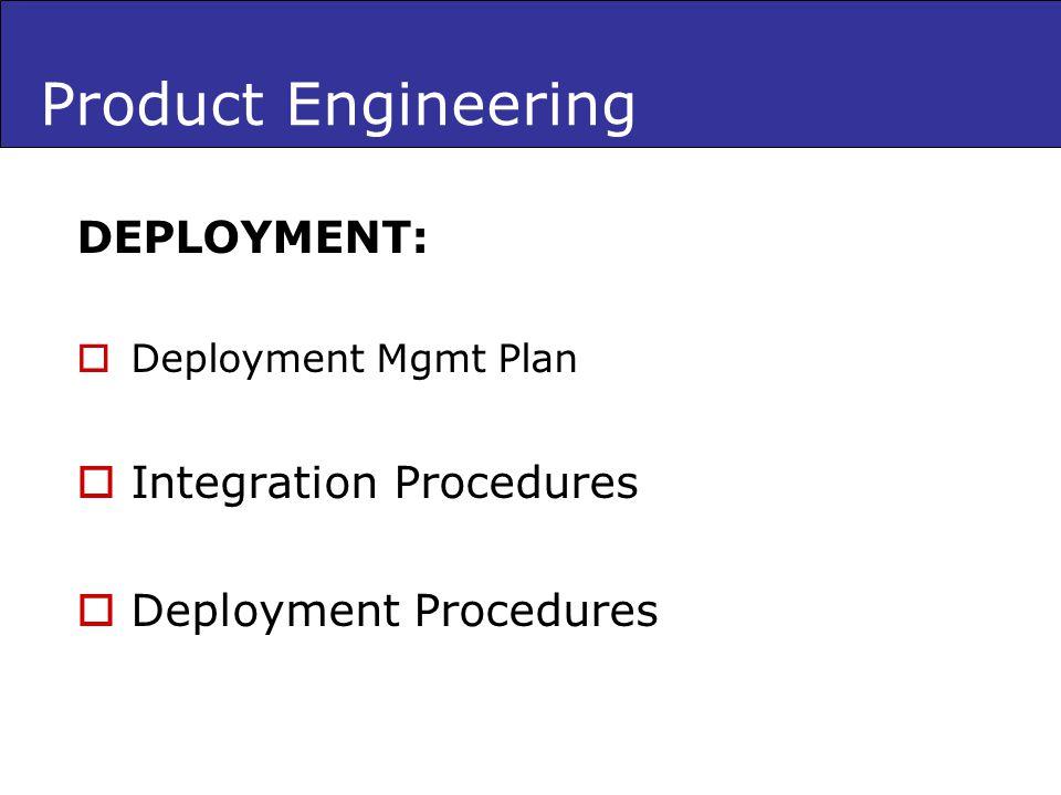 Product Engineering DEPLOYMENT: Deployment Mgmt Plan Integration Procedures Deployment Procedures