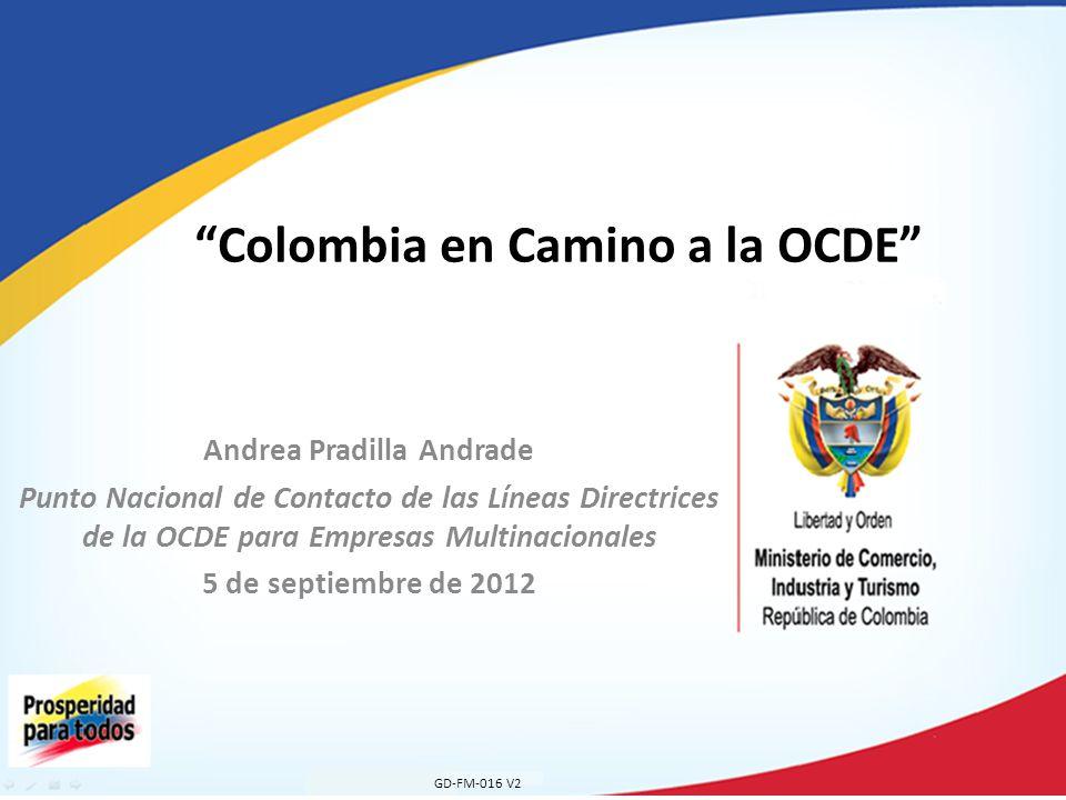 Andrea Pradilla Andrade Punto Nacional de Contacto de las Líneas Directrices de la OCDE para Empresas Multinacionales 5 de septiembre de 2012 Colombia