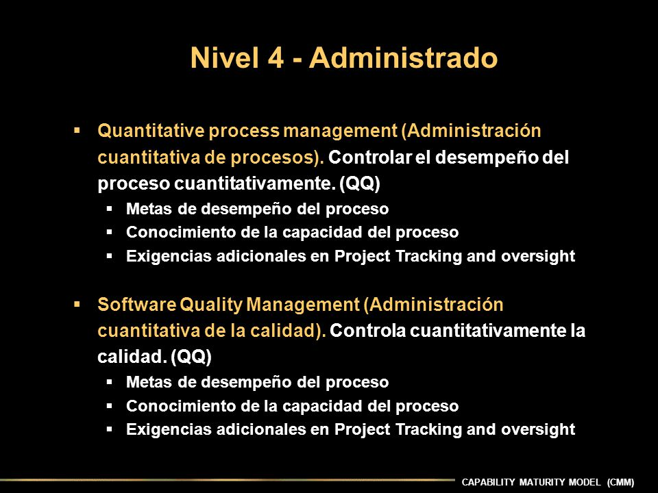 CAPABILITY MATURITY MODEL (CMM) Quantitative process management (Administración cuantitativa de procesos).