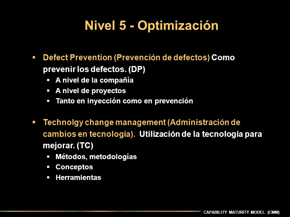 CAPABILITY MATURITY MODEL (CMM) Defect Prevention (Prevención de defectos) Como prevenir los defectos.