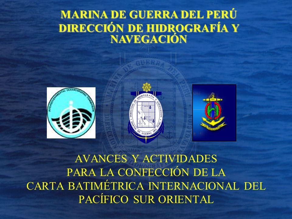 AVANCES Y ACTIVIDADES PARA LA CONFECCIÓN DE LA CARTA BATIMÉTRICA INTERNACIONAL DEL PACÍFICO SUR ORIENTAL MARINA DE GUERRA DEL PERÚ DIRECCIÓN DE HIDROG