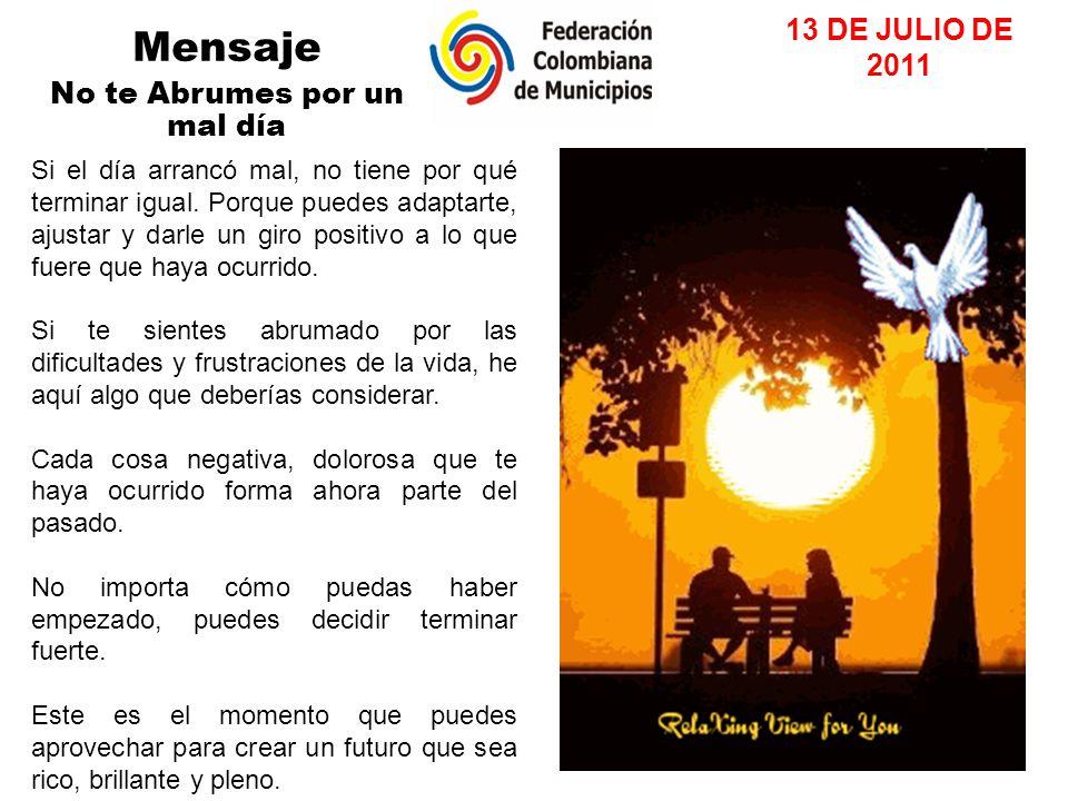 Mensaje No te Abrumes por un mal día 13 DE JULIO DE 2011 Si el día arrancó mal, no tiene por qué terminar igual.
