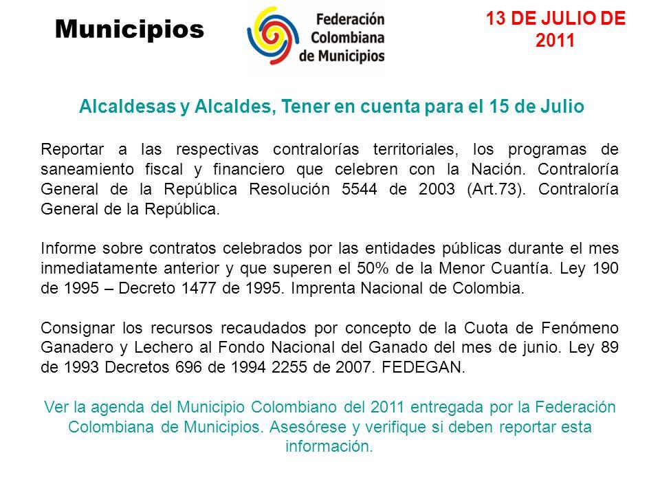 Alcaldesas y Alcaldes, Tener en cuenta para el 15 de Julio Reportar a las respectivas contralorías territoriales, los programas de saneamiento fiscal y financiero que celebren con la Nación.