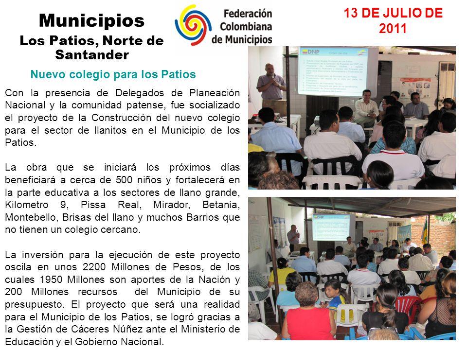 Municipios Los Patios, Norte de Santander 13 DE JULIO DE 2011 Nuevo colegio para los Patios Con la presencia de Delegados de Planeación Nacional y la comunidad patense, fue socializado el proyecto de la Construcción del nuevo colegio para el sector de llanitos en el Municipio de los Patios.