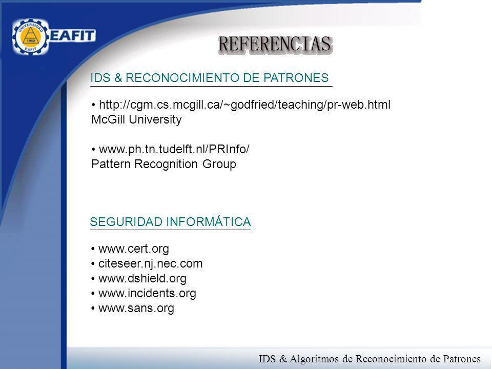 IDS & Algoritmos de Reconocimiento de Patrones IDS & RECONOCIMIENTO DE PATRONES http://cgm.cs.mcgill.ca/~godfried/teaching/pr-web.html McGill Universi