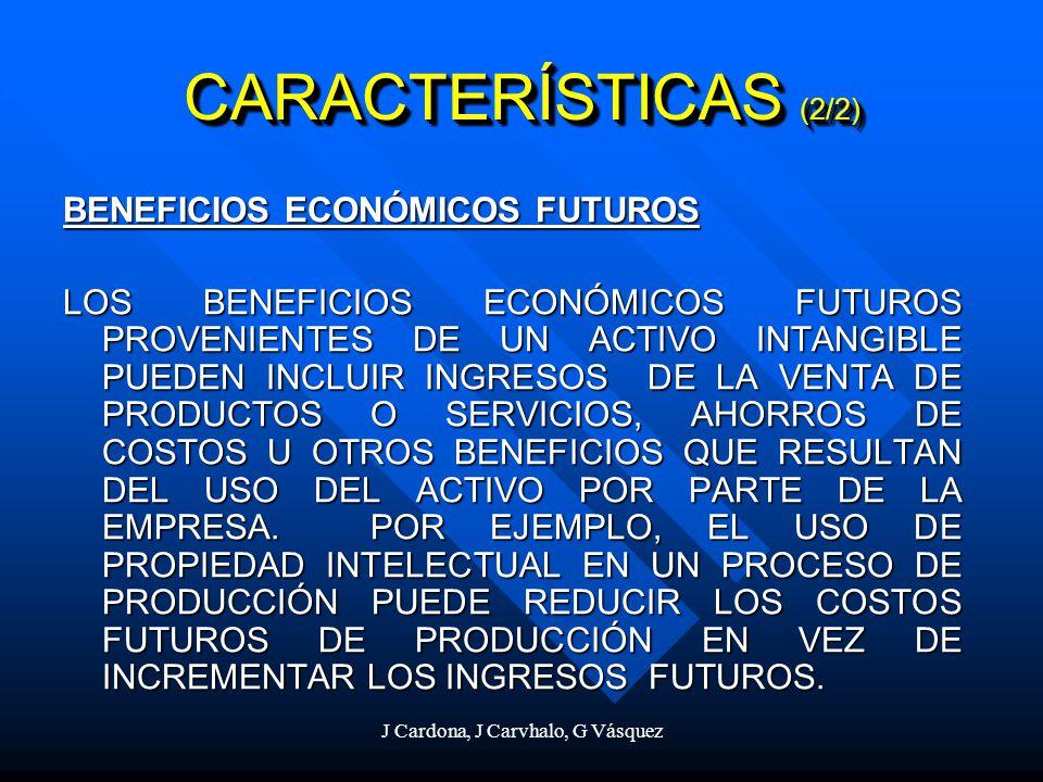 J Cardona, J Carvhalo, G Vásquez CARACTERÍSTICAS (2/2) BENEFICIOS ECONÓMICOS FUTUROS LOS BENEFICIOS ECONÓMICOS FUTUROS PROVENIENTES DE UN ACTIVO INTAN