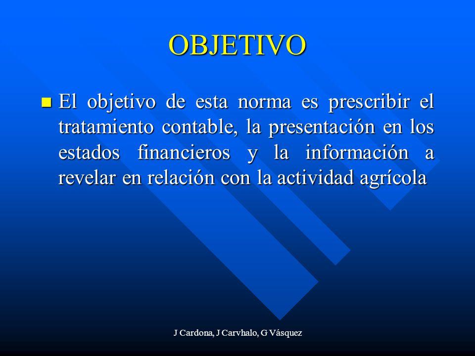 J Cardona, J Carvhalo, G Vásquez OBJETIVO El objetivo de esta norma es prescribir el tratamiento contable, la presentación en los estados financieros