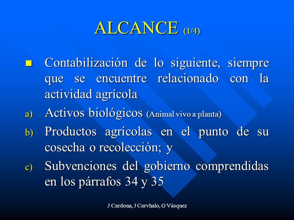 J Cardona, J Carvhalo, G Vásquez ALCANCE (1/4) Contabilización de lo siguiente, siempre que se encuentre relacionado con la actividad agrícola Contabi