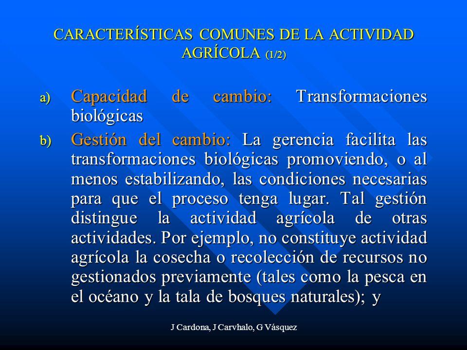 J Cardona, J Carvhalo, G Vásquez CARACTERÍSTICAS COMUNES DE LA ACTIVIDAD AGRÍCOLA (1/2) a) Capacidad de cambio: Transformaciones biológicas b) Gestión