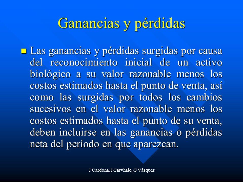 J Cardona, J Carvhalo, G Vásquez Ganancias y pérdidas Las ganancias y pérdidas surgidas por causa del reconocimiento inicial de un activo biológico a