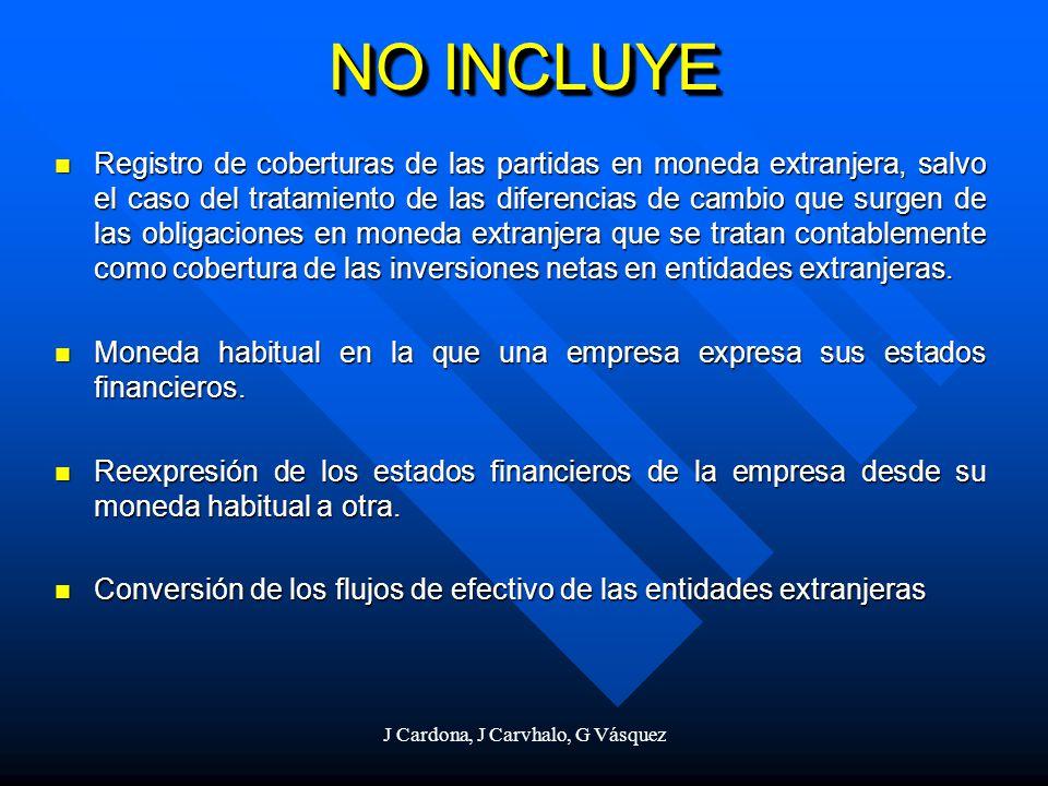 J Cardona, J Carvhalo, G Vásquez NO INCLUYE Registro de coberturas de las partidas en moneda extranjera, salvo el caso del tratamiento de las diferenc