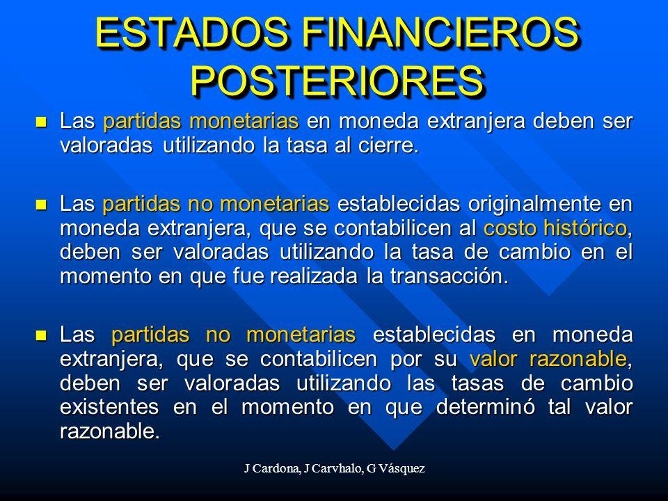 J Cardona, J Carvhalo, G Vásquez ESTADOS FINANCIEROS POSTERIORES Las partidas monetarias en moneda extranjera deben ser valoradas utilizando la tasa a