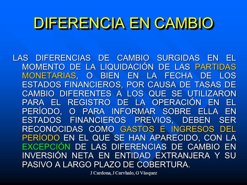 J Cardona, J Carvhalo, G Vásquez DIFERENCIA EN CAMBIO LAS DIFERENCIAS DE CAMBIO SURGIDAS EN EL MOMENTO DE LA LIQUIDACIÓN DE LAS PARTIDAS MONETARIAS, O