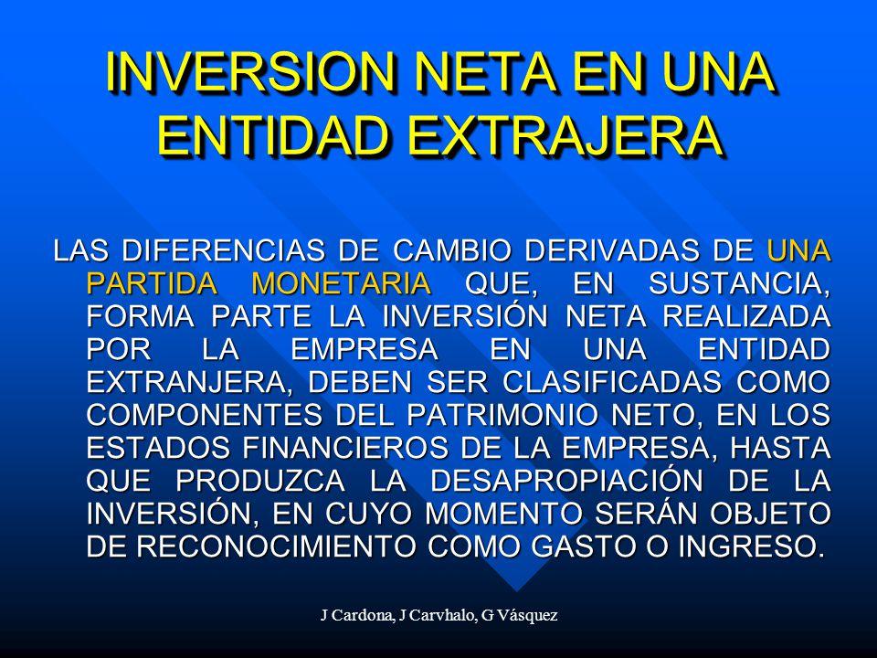 J Cardona, J Carvhalo, G Vásquez INVERSION NETA EN UNA ENTIDAD EXTRAJERA LAS DIFERENCIAS DE CAMBIO DERIVADAS DE UNA PARTIDA MONETARIA QUE, EN SUSTANCI