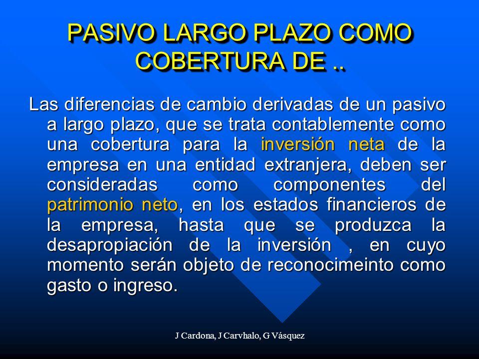 J Cardona, J Carvhalo, G Vásquez PASIVO LARGO PLAZO COMO COBERTURA DE.. Las diferencias de cambio derivadas de un pasivo a largo plazo, que se trata c