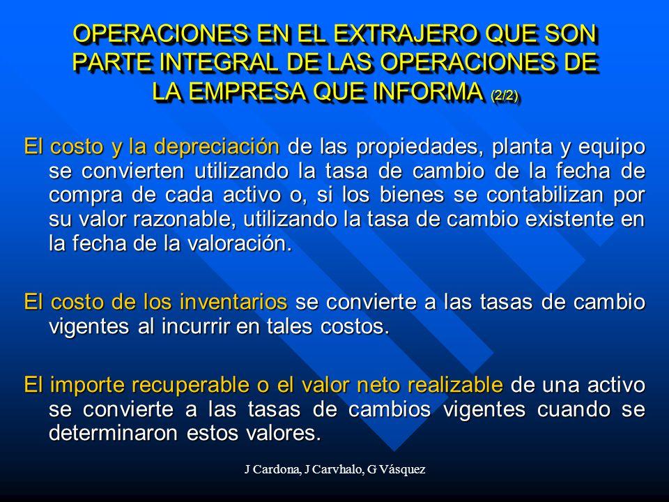 J Cardona, J Carvhalo, G Vásquez El costo y la depreciación de las propiedades, planta y equipo se convierten utilizando la tasa de cambio de la fecha