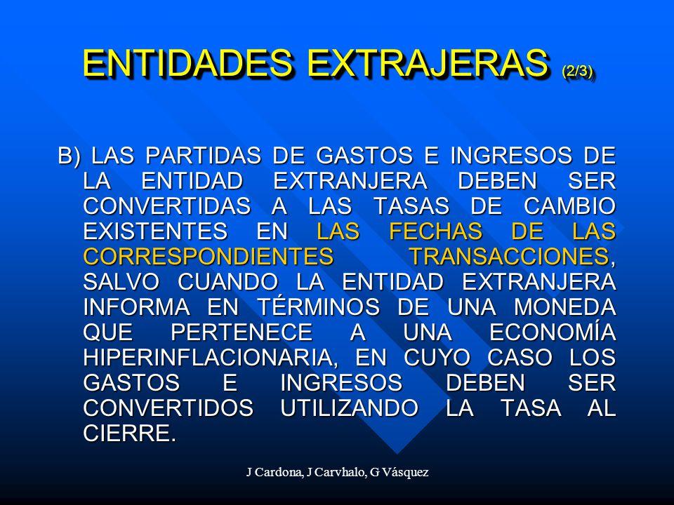 J Cardona, J Carvhalo, G Vásquez B) LAS PARTIDAS DE GASTOS E INGRESOS DE LA ENTIDAD EXTRANJERA DEBEN SER CONVERTIDAS A LAS TASAS DE CAMBIO EXISTENTES