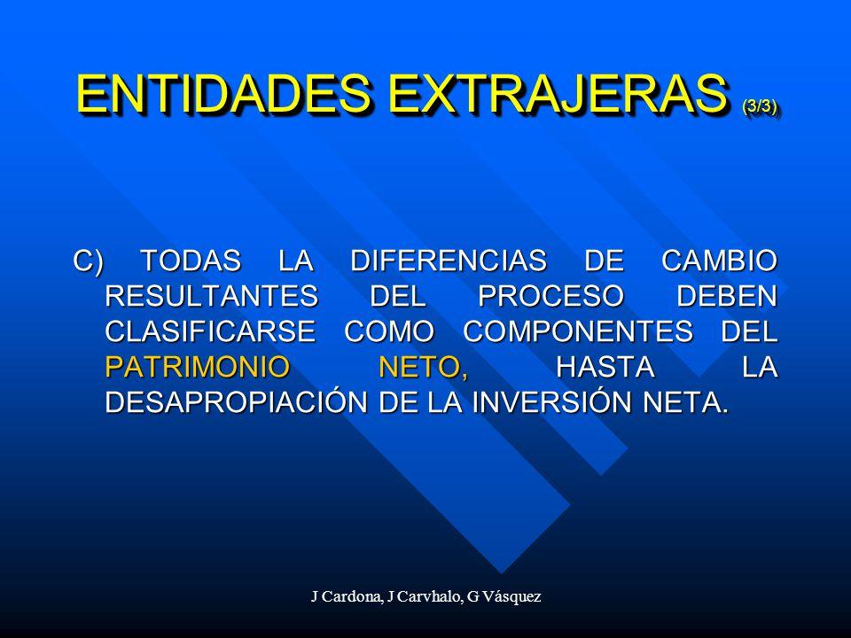 J Cardona, J Carvhalo, G Vásquez C) TODAS LA DIFERENCIAS DE CAMBIO RESULTANTES DEL PROCESO DEBEN CLASIFICARSE COMO COMPONENTES DEL PATRIMONIO NETO, HA