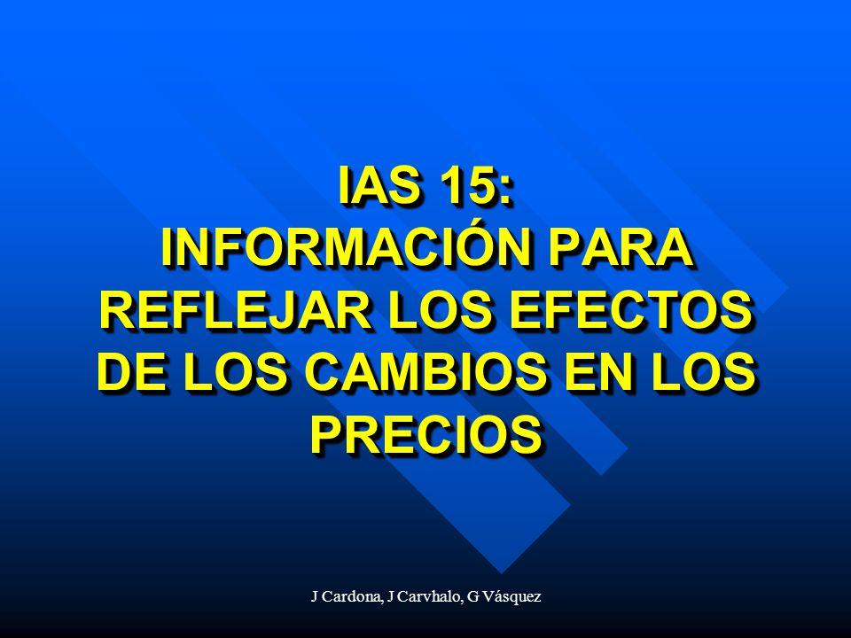 J Cardona, J Carvhalo, G Vásquez IAS 15: INFORMACIÓN PARA REFLEJAR LOS EFECTOS DE LOS CAMBIOS EN LOS PRECIOS