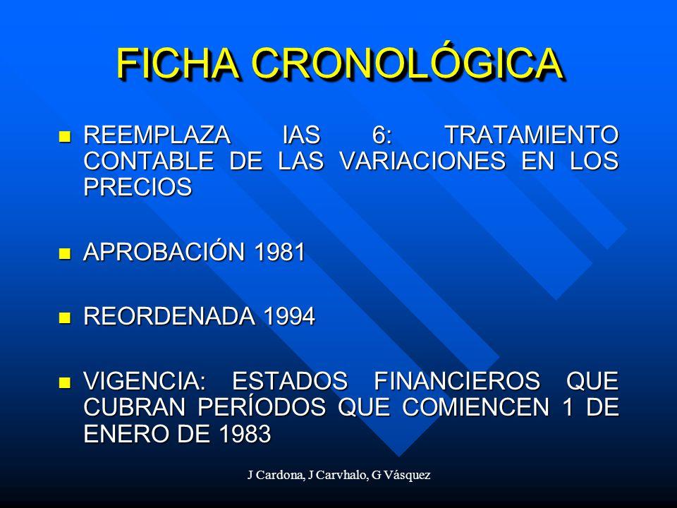 J Cardona, J Carvhalo, G Vásquez FICHA CRONOLÓGICA REEMPLAZA IAS 6: TRATAMIENTO CONTABLE DE LAS VARIACIONES EN LOS PRECIOS REEMPLAZA IAS 6: TRATAMIENT
