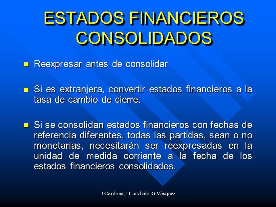 J Cardona, J Carvhalo, G Vásquez ESTADOS FINANCIEROS CONSOLIDADOS Reexpresar antes de consolidar Reexpresar antes de consolidar Si es extranjera, conv
