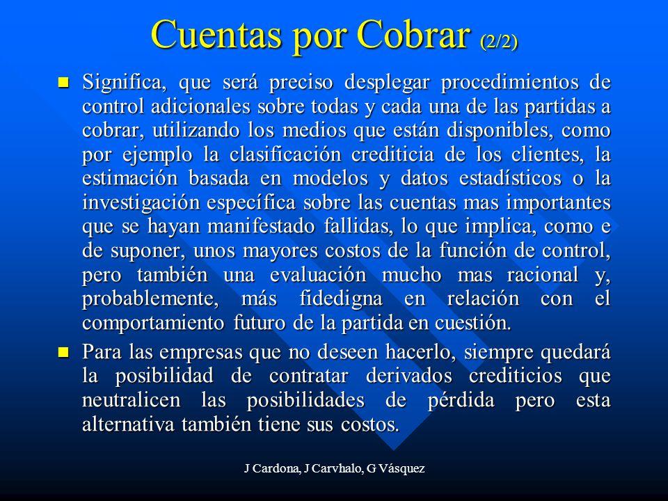 J Cardona, J Carvhalo, G Vásquez Cuentas por Cobrar (2/2) Significa, que será preciso desplegar procedimientos de control adicionales sobre todas y ca