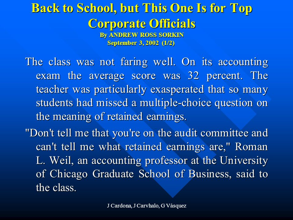 J Cardona, J Carvhalo, G Vásquez Back to School, but This One Is for Top Corporate Officials By ANDREW ROSS SORKIN September 3, 2002 (2/2) These were no first-year M.B.A.