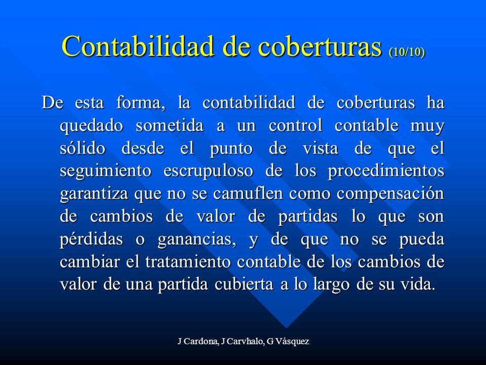 J Cardona, J Carvhalo, G Vásquez Contabilidad de coberturas (10/10) De esta forma, la contabilidad de coberturas ha quedado sometida a un control cont