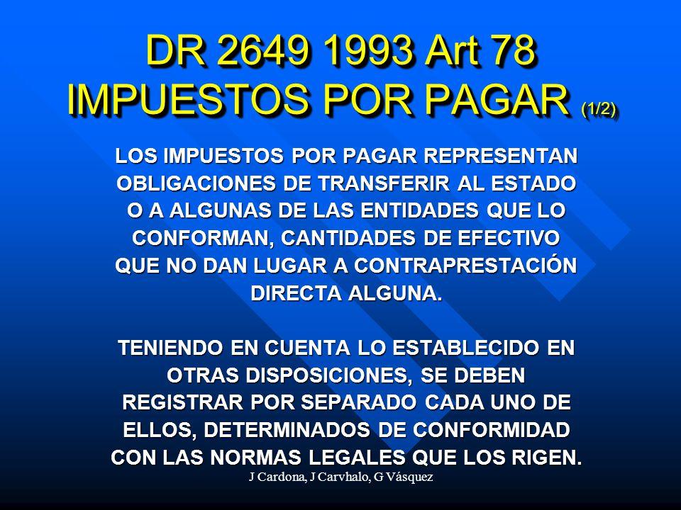 J Cardona, J Carvhalo, G Vásquez DR 2649 1993 Art 78 IMPUESTOS POR PAGAR (1/2) LOS IMPUESTOS POR PAGAR REPRESENTAN OBLIGACIONES DE TRANSFERIR AL ESTAD