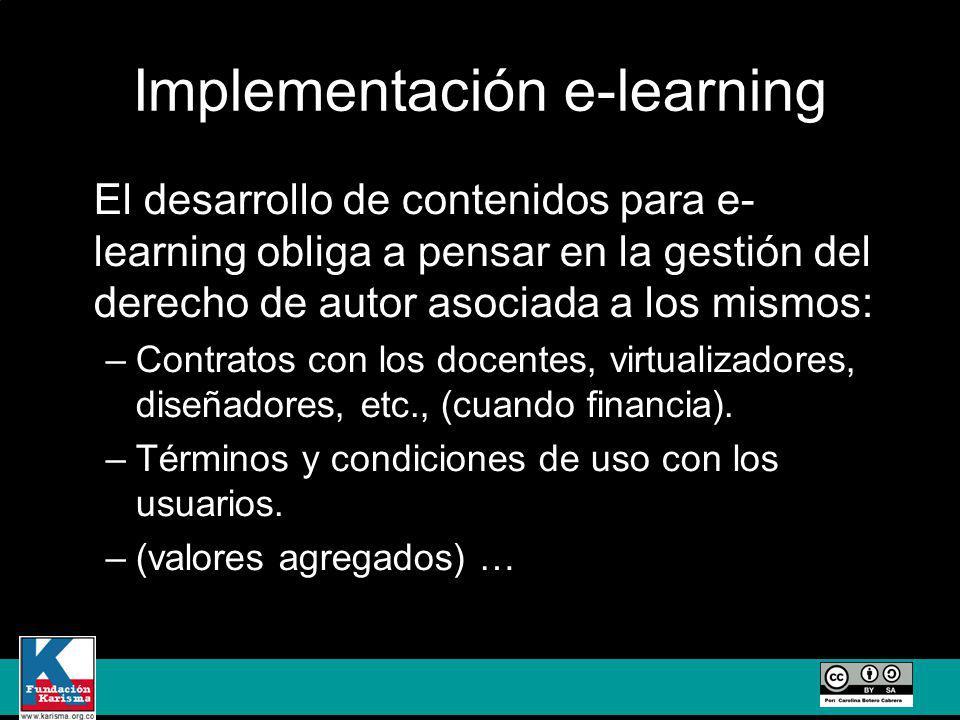 Implementación e-learning El desarrollo de contenidos para e- learning obliga a pensar en la gestión del derecho de autor asociada a los mismos: –Contratos con los docentes, virtualizadores, diseñadores, etc., (cuando financia).