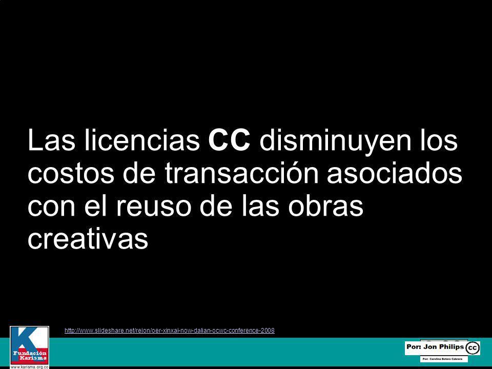 Las licencias CC disminuyen los costos de transacción asociados con el reuso de las obras creativas http://www.slideshare.net/rejon/oer-xinxai-now-dalian-ocwc-conference-2008