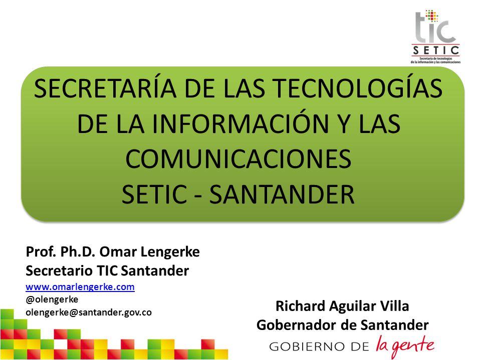 SECRETARÍA DE LAS TECNOLOGÍAS DE LA INFORMACIÓN Y LAS COMUNICACIONES SETIC - SANTANDER Prof. Ph.D. Omar Lengerke Secretario TIC Santander www.omarleng