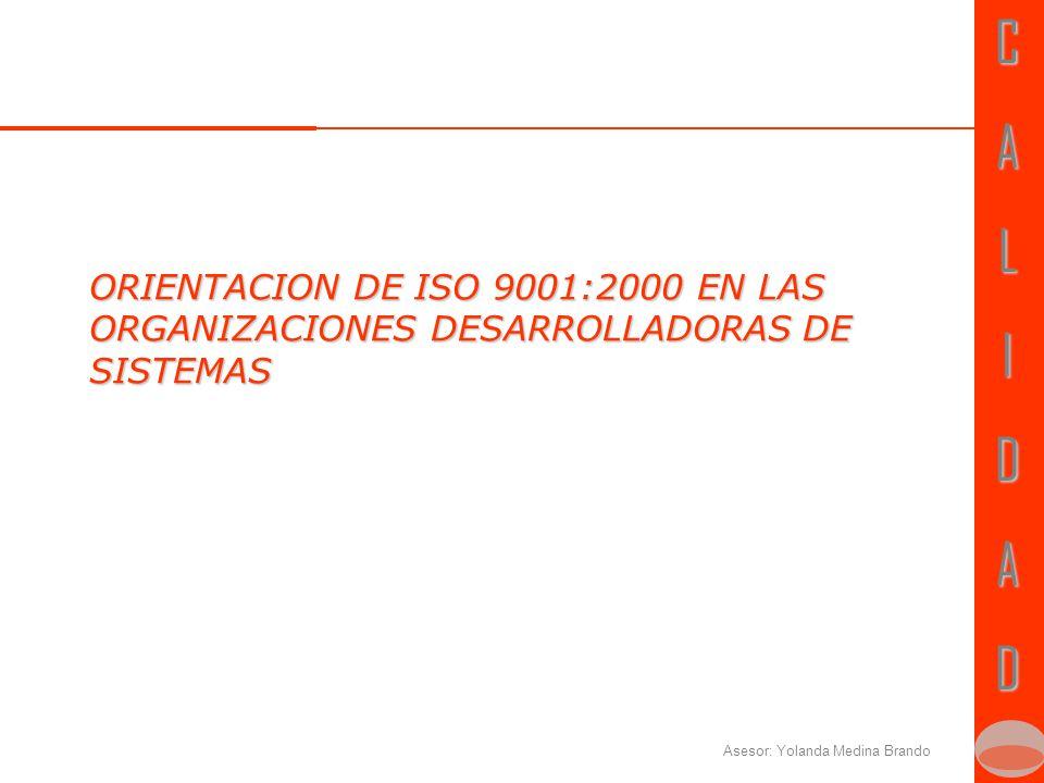 CALIDADCALIDAD Asesor: Yolanda Medina Brando ORIENTACION DE ISO 9001:2000 EN LAS ORGANIZACIONES DESARROLLADORAS DE SISTEMAS