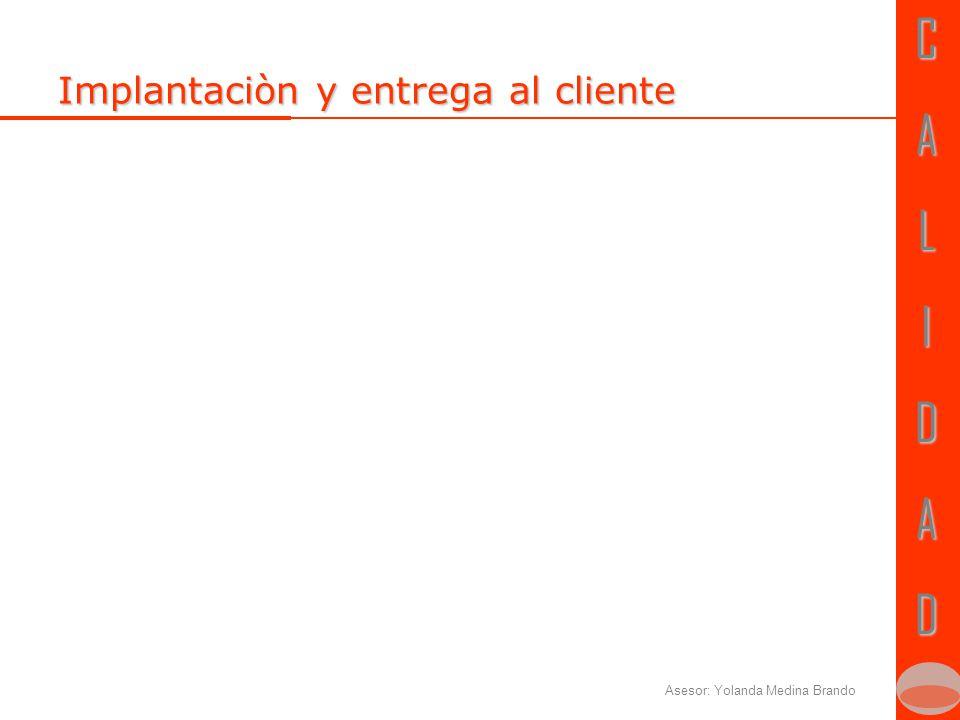 CALIDADCALIDAD Asesor: Yolanda Medina Brando Implantaciòn y entrega al cliente