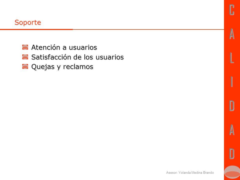 CALIDADCALIDAD Soporte Atención a usuarios Satisfacción de los usuarios Quejas y reclamos