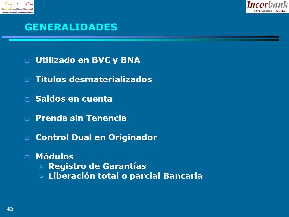 43 GENERALIDADES Utilizado en BVC y BNA Títulos desmaterializados Saldos en cuenta Prenda sin Tenencia Control Dual en Originador Módulos Registro de Garantías Liberación total o parcial Bancaria