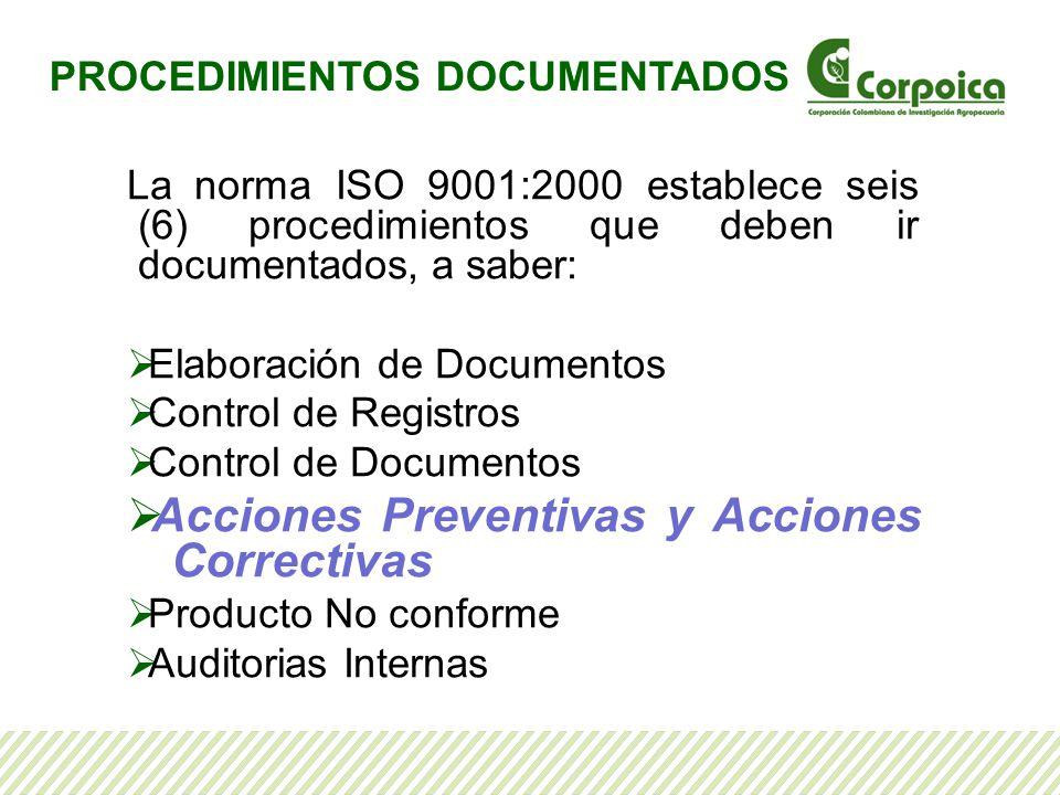 La norma ISO 9001:2000 establece seis (6) procedimientos que deben ir documentados, a saber: Elaboración de Documentos Control de Registros Control de