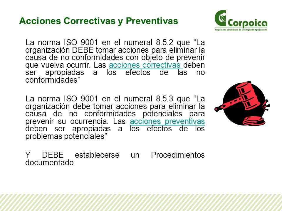 Acciones Correctivas y Preventivas La norma ISO 9001 en el numeral 8.5.2 que La organización DEBE tomar acciones para eliminar la causa de no conformi
