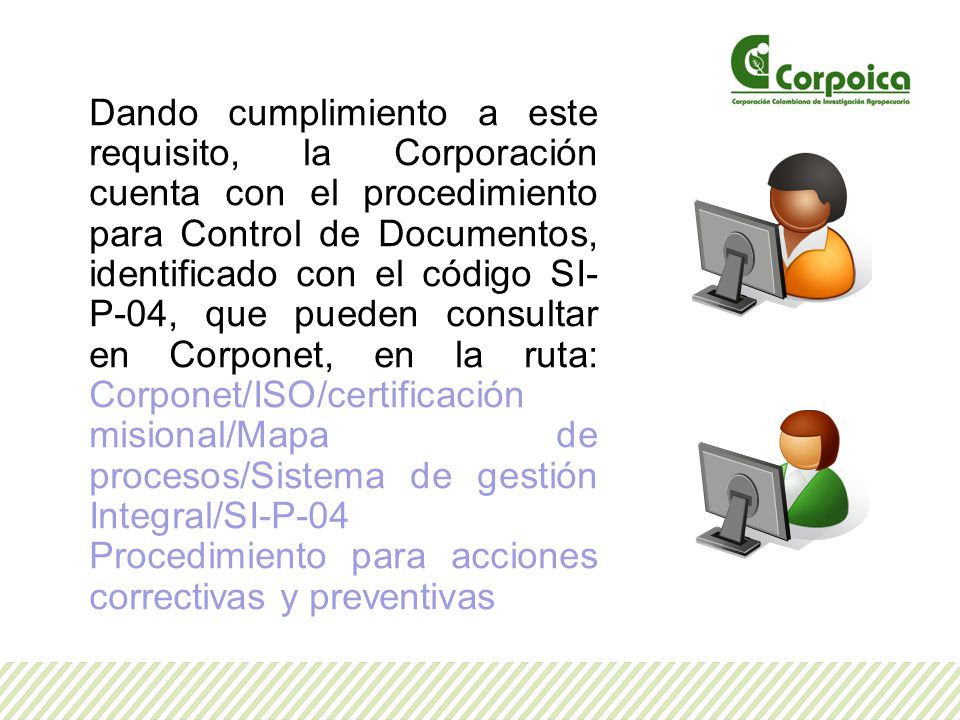 Dando cumplimiento a este requisito, la Corporación cuenta con el procedimiento para Control de Documentos, identificado con el código SI- P-04, que p